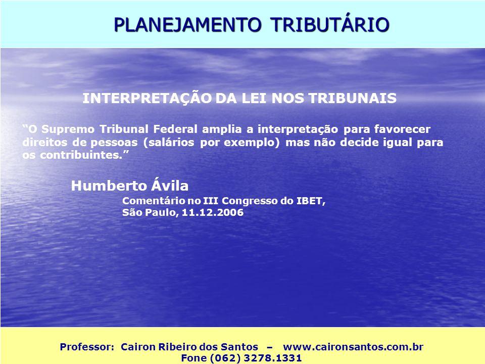 PLANEJAMENTO TRIBUTÁRIO Professor: Cairon Ribeiro dos Santos – www.caironsantos.com.br Fone (062) 3278.1331 SEGURANÇA JURÍDICA Mudança nos julgados do STF e do STJ A jurisprudência pode sim mudar.
