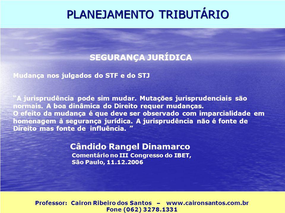 PLANEJAMENTO TRIBUTÁRIO Professor: Cairon Ribeiro dos Santos – www.caironsantos.com.br Fone (062) 3278.1331 SEGURANÇA JURÍDICA Mudança nos julgados do