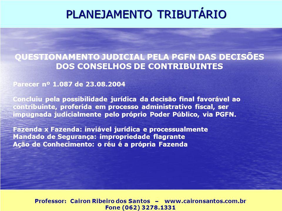 PLANEJAMENTO TRIBUTÁRIO Professor: Cairon Ribeiro dos Santos – www.caironsantos.com.br Fone (062) 3278.1331 QUESTIONAMENTO JUDICIAL PELA PGFN DAS DECI