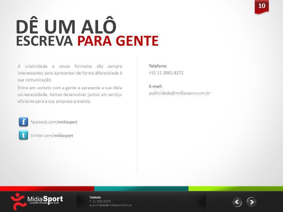 DÊ UM ALÔ ESCREVA PARA GENTE Telefone: +55 11 3881-8272 E-mail: publicidade@midiasport.com.br A criatividade e novos formatos são sempre interessantes