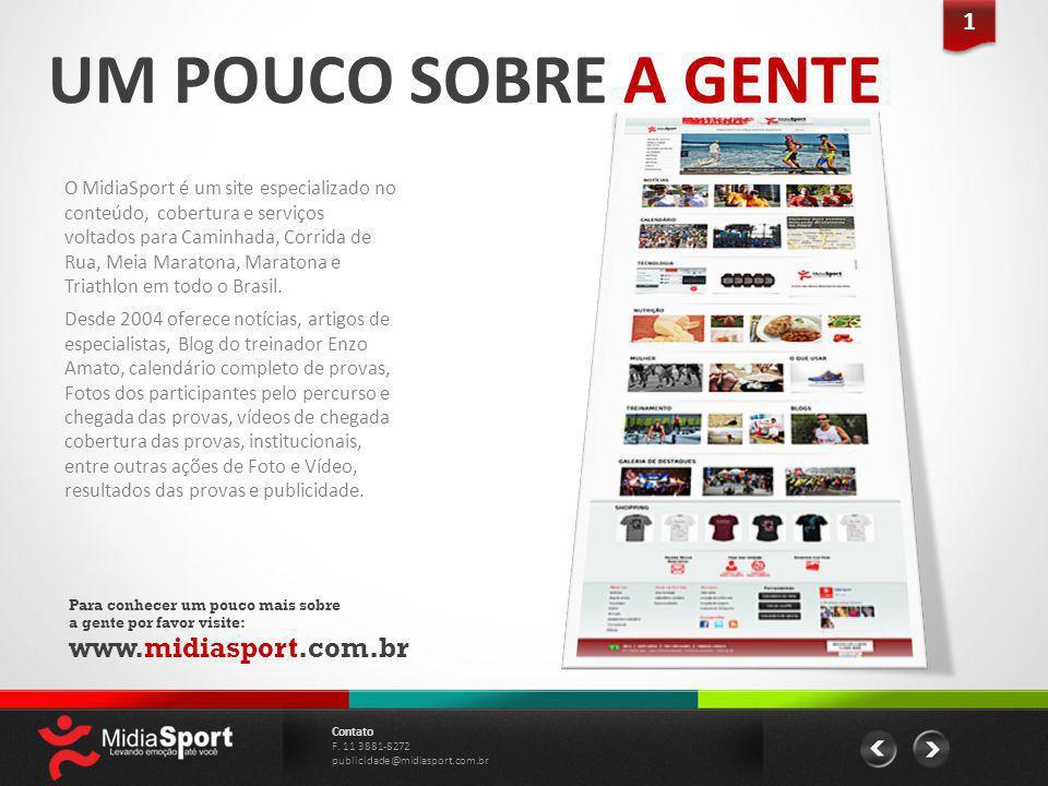 UM POUCO SOBRE A GENTE Para conhecer um pouco mais sobre a gente por favor visite: www.midiasport.com.br Contato F. 11 3881-8272 publicidade@midiaspor