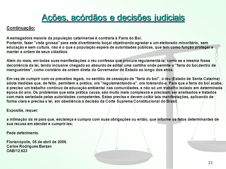 23 Ações, acórdãos e decisões judiciais Continuação: A esmagadora maioria da população catarinense é contrária à Farra do Boi. Portanto, fazer