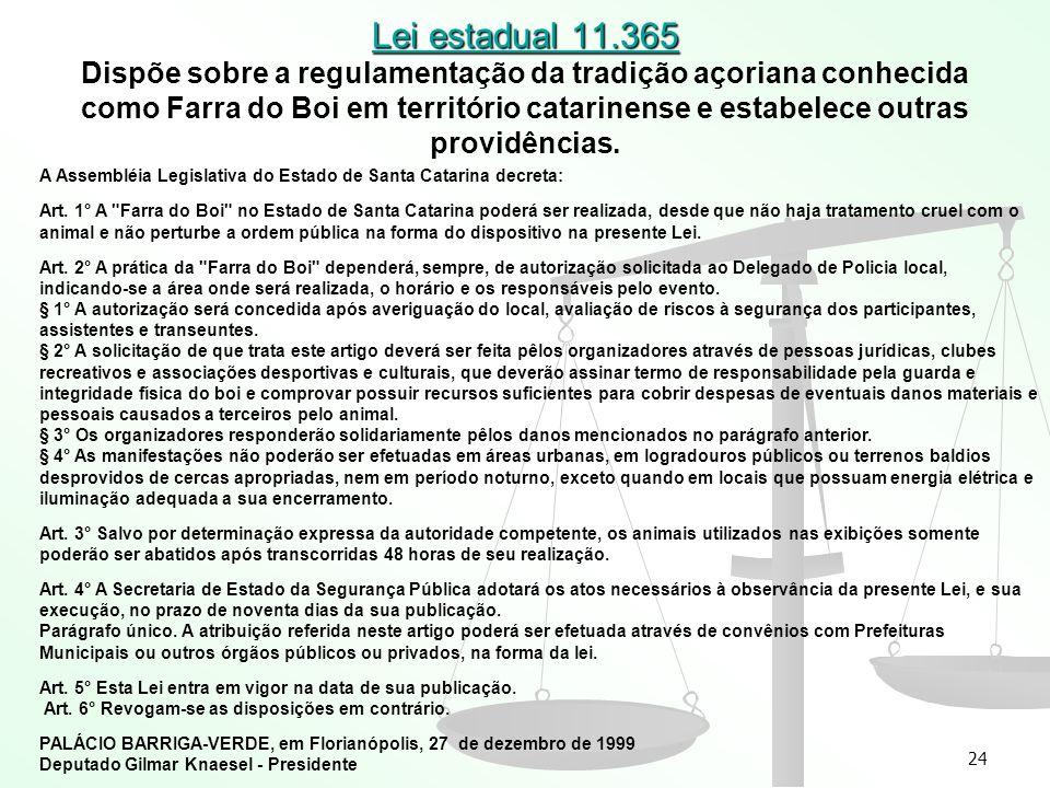 24 Lei estadual 11.365 Lei estadual 11.365 Dispõe sobre a regulamentação da tradição açoriana conhecida como Farra do Boi em território catarinense e