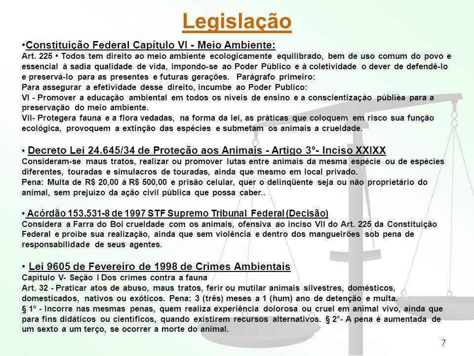 7 Legislação Constituição Federal Capítulo VI - Meio Ambiente: Art. 225 Todos tem direito ao meio ambiente ecologicamente equilibrado, bem de uso comu
