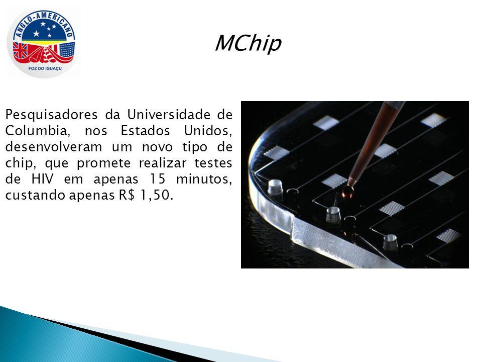MChip Pesquisadores da Universidade de Columbia, nos Estados Unidos, desenvolveram um novo tipo de chip, que promete realizar testes de HIV em apenas 15 minutos, custando apenas R$ 1,50.