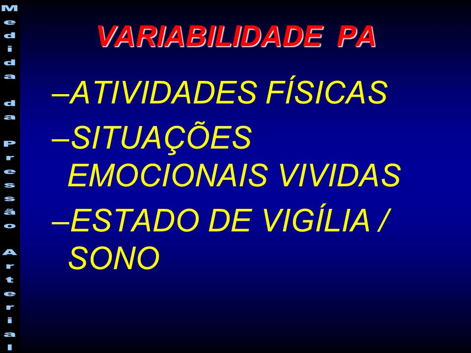 VARIABILIDADE PA –ATIVIDADES FÍSICAS –SITUAÇÕES EMOCIONAIS VIVIDAS –ESTADO DE VIGÍLIA / SONO