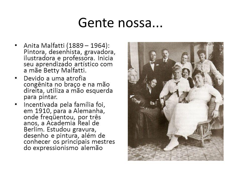 Gente nossa... Anita Malfatti (1889 – 1964): Pintora, desenhista, gravadora, ilustradora e professora. Inicia seu aprendizado artístico com a mãe Bett