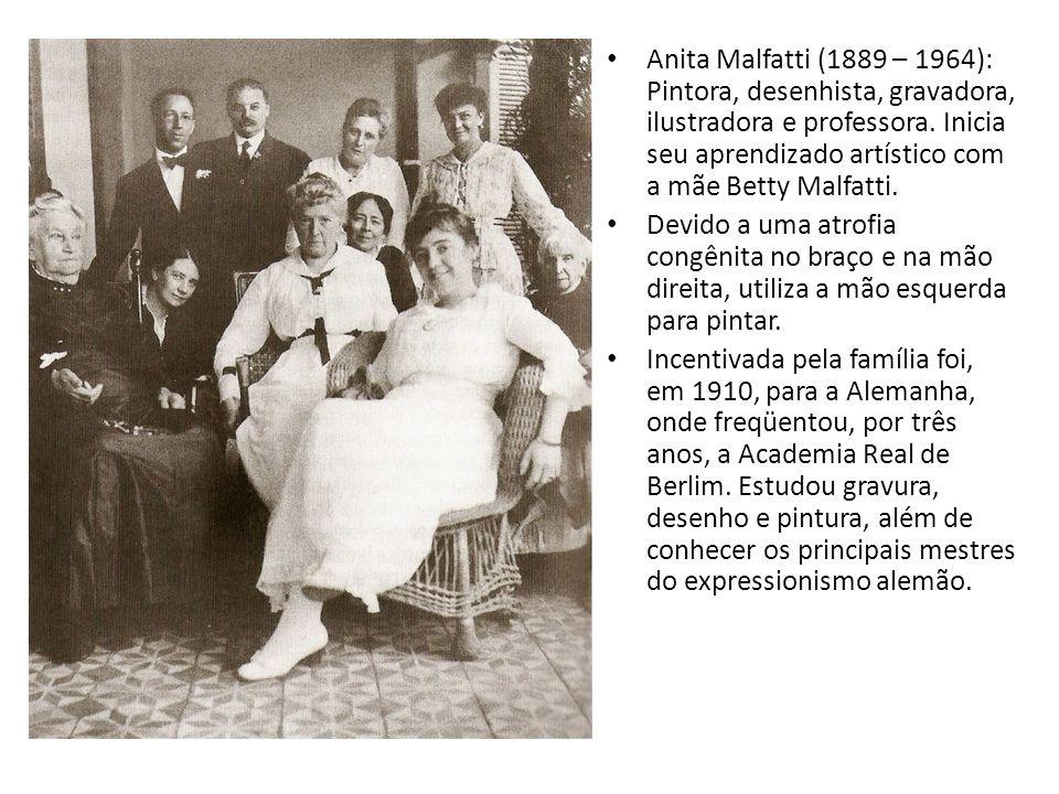 Anita Malfatti (1889 – 1964): Pintora, desenhista, gravadora, ilustradora e professora. Inicia seu aprendizado artístico com a mãe Betty Malfatti. Dev