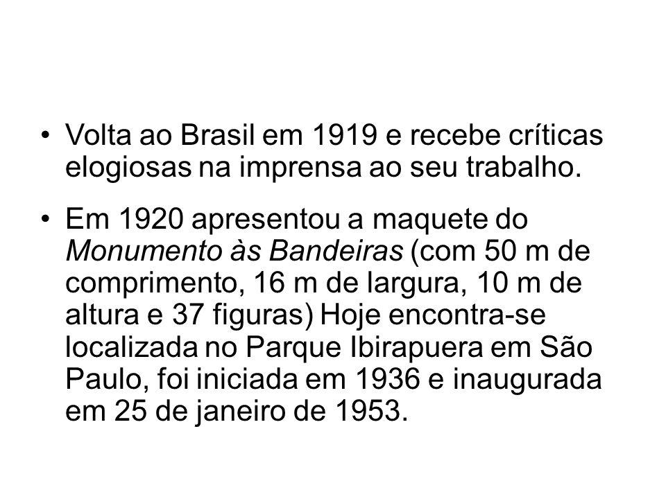 Volta ao Brasil em 1919 e recebe críticas elogiosas na imprensa ao seu trabalho. Em 1920 apresentou a maquete do Monumento às Bandeiras (com 50 m de c