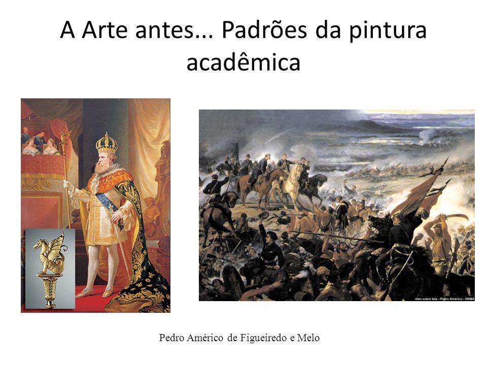 Pedro Américo de Figueiredo e Melo A Arte antes... Padrões da pintura acadêmica