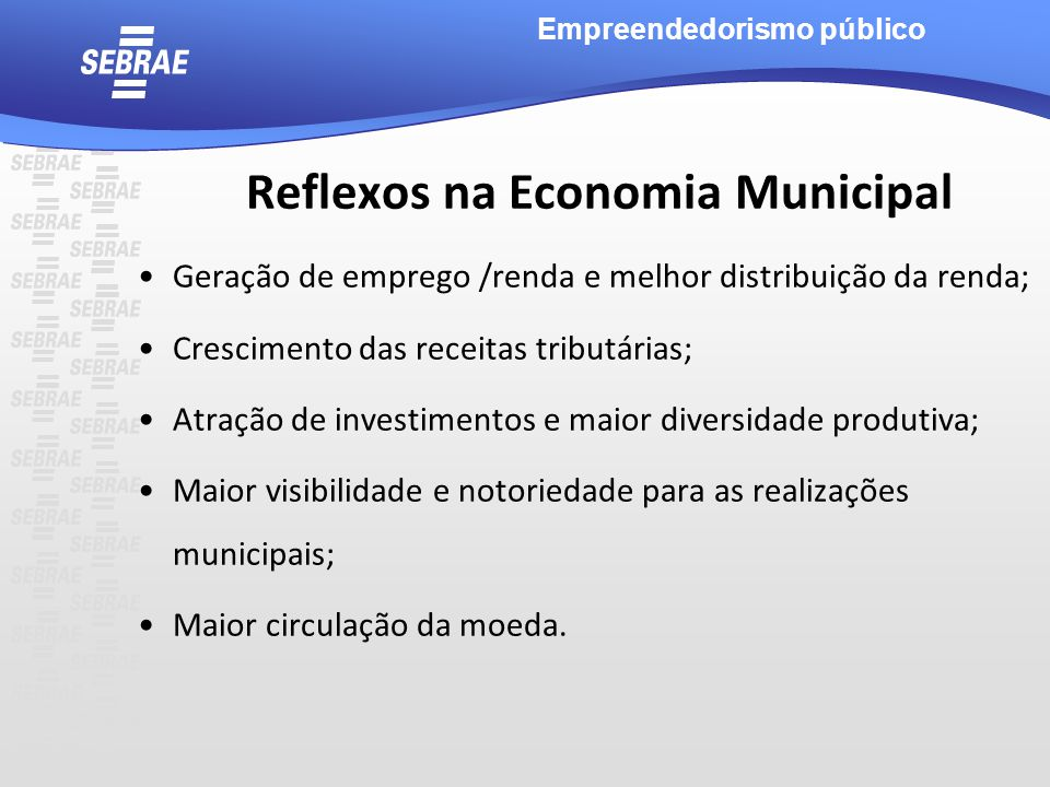 Reflexos na Economia Municipal Geração de emprego /renda e melhor distribuição da renda; Crescimento das receitas tributárias; Atração de investimento