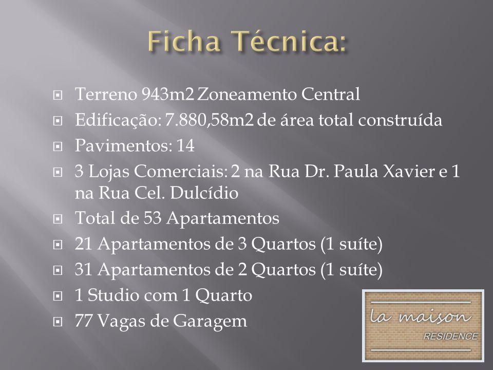 Terreno 943m2 Zoneamento Central Edificação: 7.880,58m2 de área total construída Pavimentos: 14 3 Lojas Comerciais: 2 na Rua Dr. Paula Xavier e 1 na R