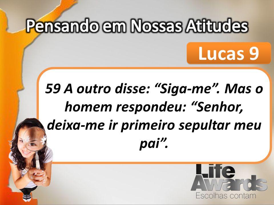 Lucas 9 59 A outro disse: Siga-me.