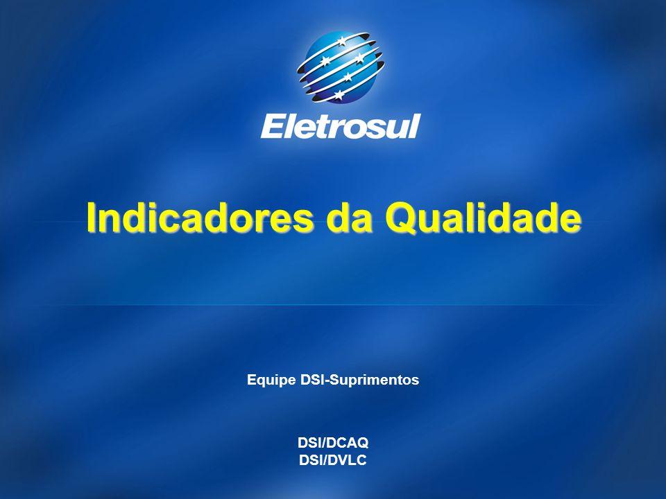 Equipe DSI-Suprimentos DSI/DCAQ DSI/DVLC Indicadores da Qualidade