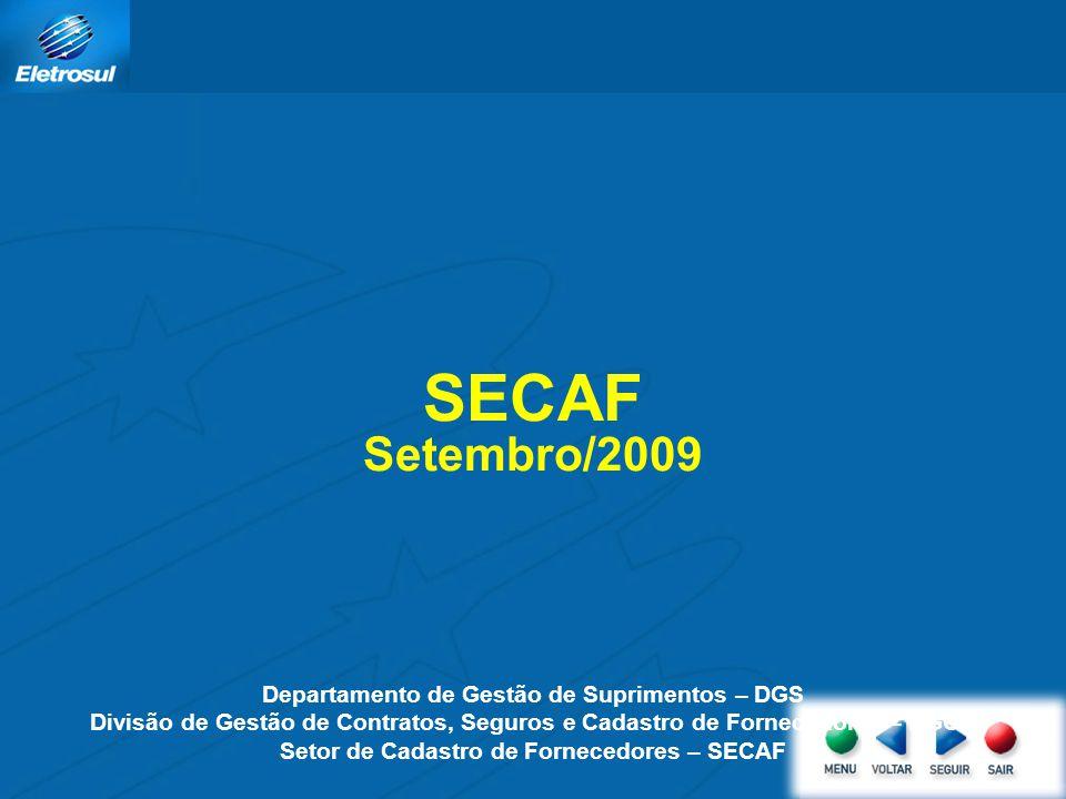 SECAF Setembro/2009 Departamento de Gestão de Suprimentos – DGS Divisão de Gestão de Contratos, Seguros e Cadastro de Fornecedores – DGCC Setor de Cad