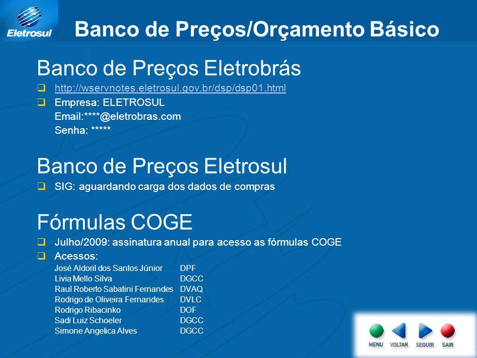 Banco de Preços Eletrobrás http://wservnotes.eletrosul.gov.br/dsp/dsp01.html Empresa: ELETROSUL Email:****@eletrobras.com Senha: ***** Banco de Preços