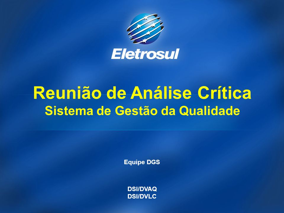 Equipe DGS DSI/DVAQ DSI/DVLC Reunião de Análise Crítica Sistema de Gestão da Qualidade