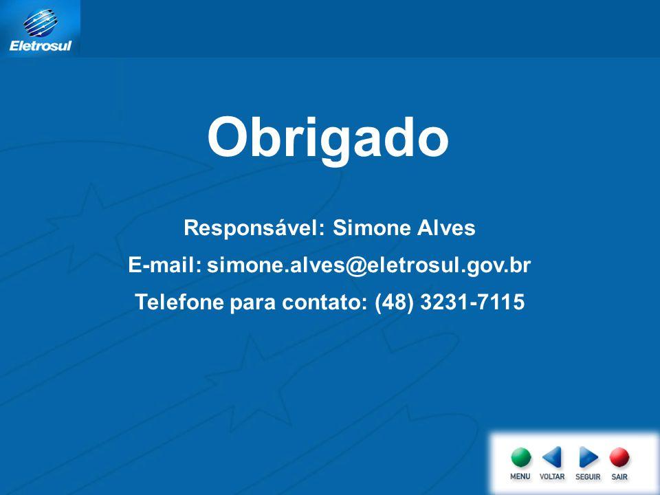 Obrigado Responsável: Simone Alves E-mail: simone.alves@eletrosul.gov.br Telefone para contato: (48) 3231-7115