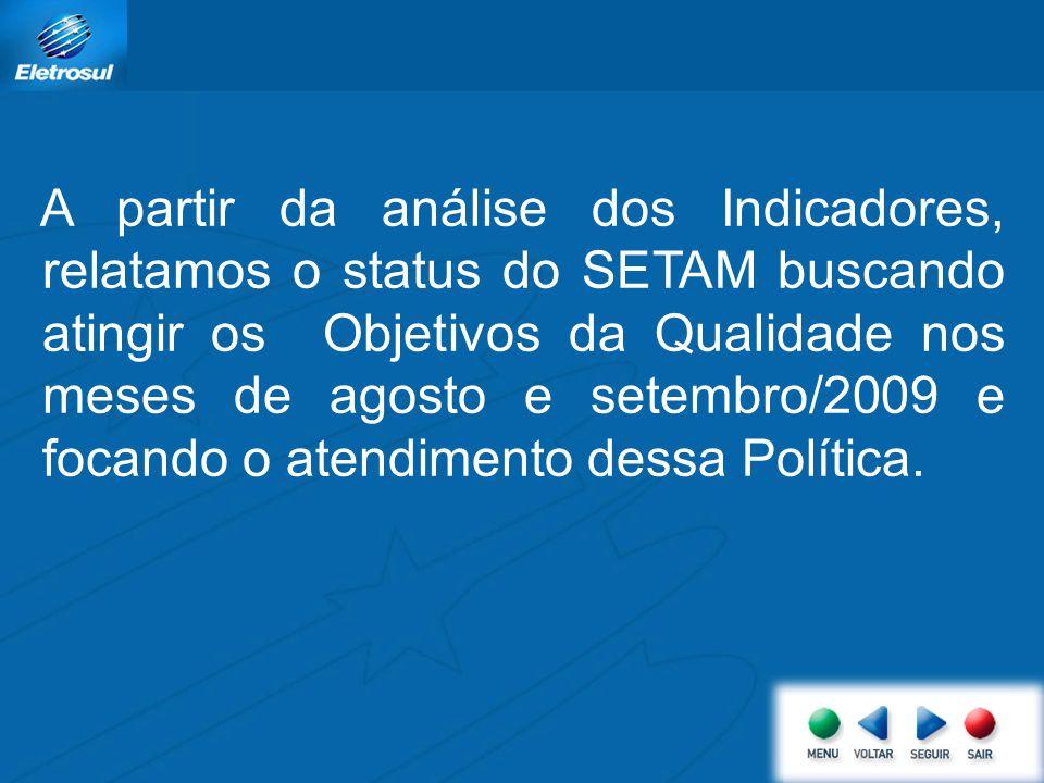 A partir da análise dos Indicadores, relatamos o status do SETAM buscando atingir os Objetivos da Qualidade nos meses de agosto e setembro/2009 e foca