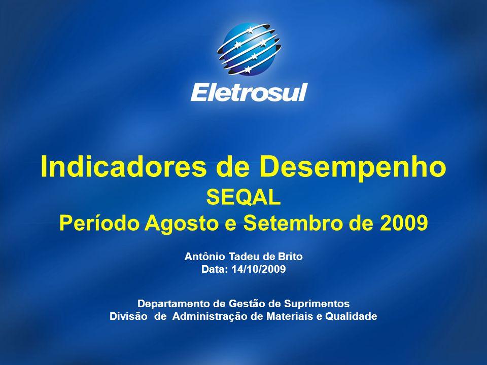 Indicadores de Desempenho SEQAL Período Agosto e Setembro de 2009 Antônio Tadeu de Brito Data: 14/10/2009 Departamento de Gestão de Suprimentos Divisã