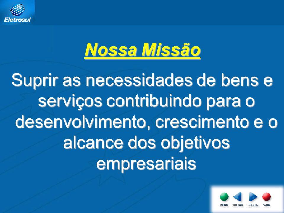 Nossa Missão Suprir as necessidades de bens e serviços contribuindo para o desenvolvimento, crescimento e o alcance dos objetivos empresariais