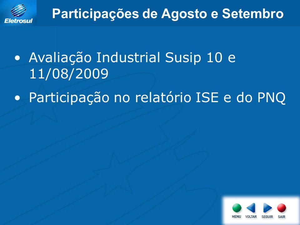 Participações de Agosto e Setembro Avaliação Industrial Susip 10 e 11/08/2009 Participação no relatório ISE e do PNQ