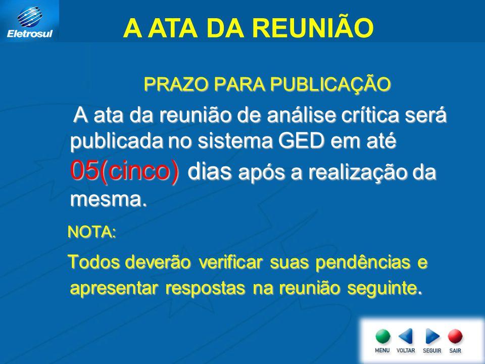 A ATA DA REUNIÃO PRAZO PARA PUBLICAÇÃO PRAZO PARA PUBLICAÇÃO A ata da reunião de análise crítica será publicada no sistema GED em até 05(cinco) dias a