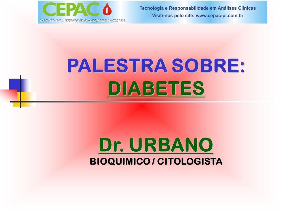 PALESTRA SOBRE: DIABETES Dr. URBANO BIOQUIMICO / CITOLOGISTA