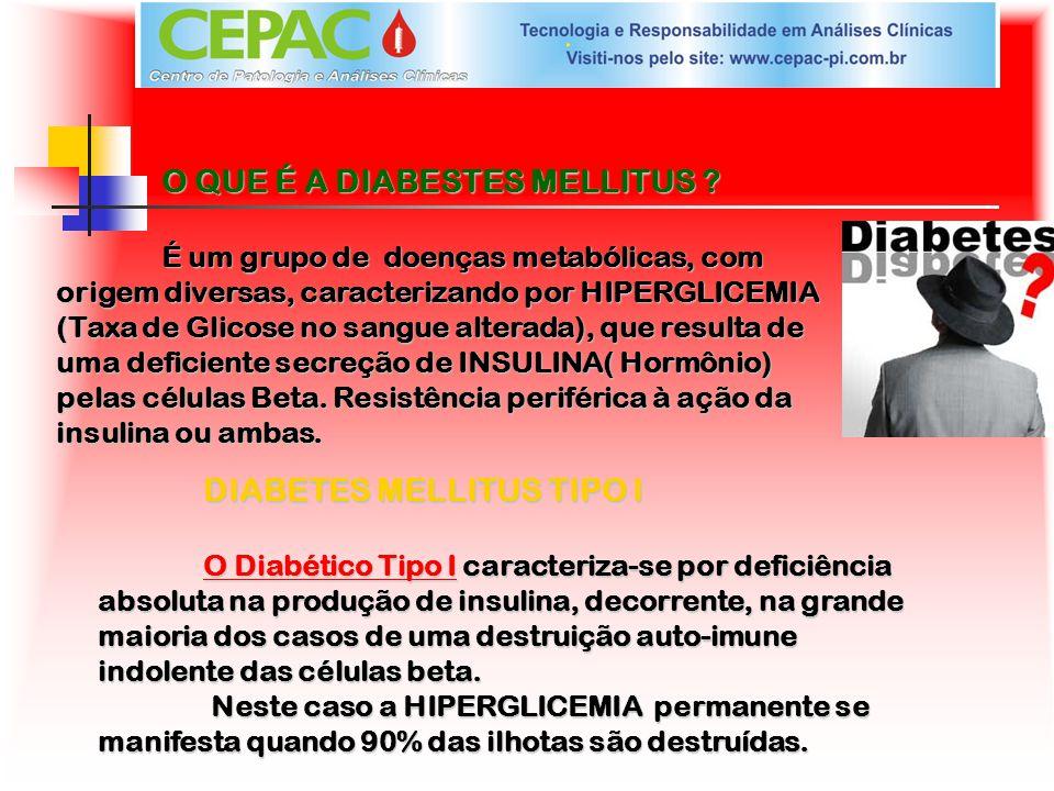 O QUE É A DIABESTES MELLITUS ? É um grupo de doenças metabólicas, com origem diversas, caracterizando por HIPERGLICEMIA (Taxa de Glicose no sangue alt