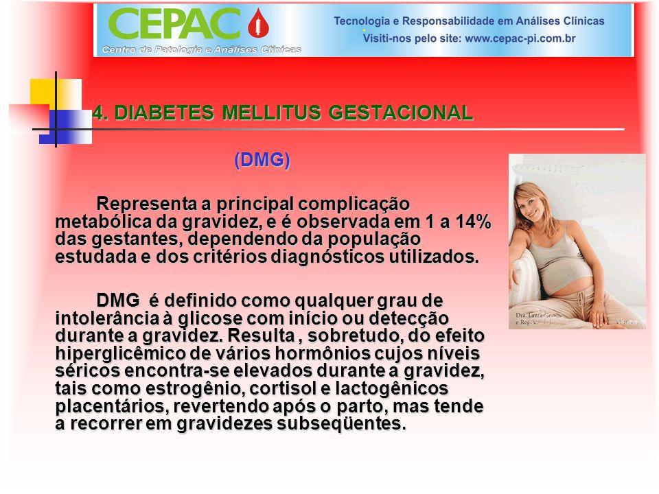 4. DIABETES MELLITUS GESTACIONAL (DMG) Representa a principal complicação metabólica da gravidez, e é observada em 1 a 14% das gestantes, dependendo d