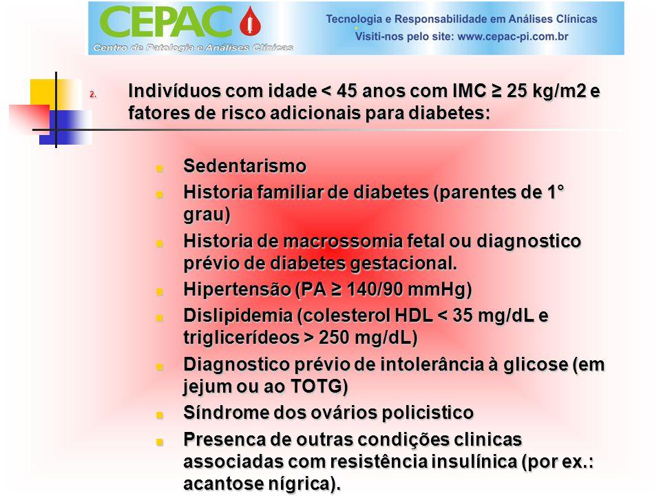 2. Indivíduos com idade < 45 anos com IMC 25 kg/m2 e fatores de risco adicionais para diabetes: Sedentarismo Sedentarismo Historia familiar de diabete