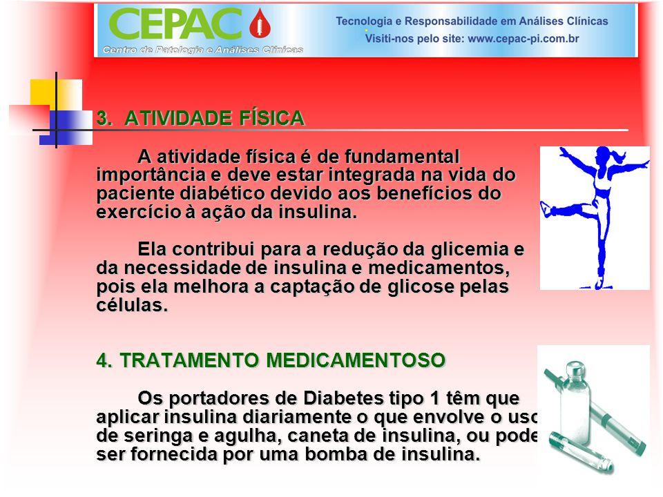3. ATIVIDADE FÍSICA A atividade física é de fundamental importância e deve estar integrada na vida do paciente diabético devido aos benefícios do exer