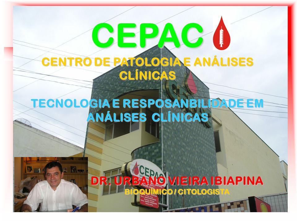 CEPAC CENTRO DE PATOLOGIA E ANÁLISES CLÍNICAS TECNOLOGIA E RESPOSANBILIDADE EM ANÁLISES CLÍNICAS DR. URBANO VIEIRA IBIAPINA BIOQUÍMICO / CITOLOGISTA