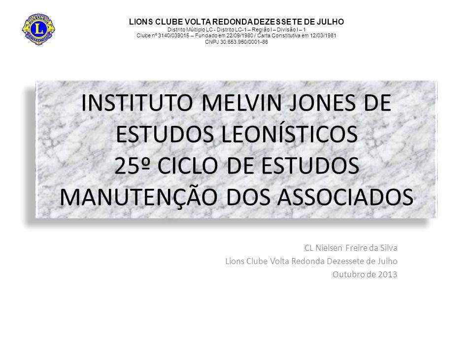 INSTITUTO MELVIN JONES DE ESTUDOS LEONÍSTICOS 25º CICLO DE ESTUDOS MANUTENÇÃO DOS ASSOCIADOS CL Nielsen Freire da Silva Lions Clube Volta Redonda Deze
