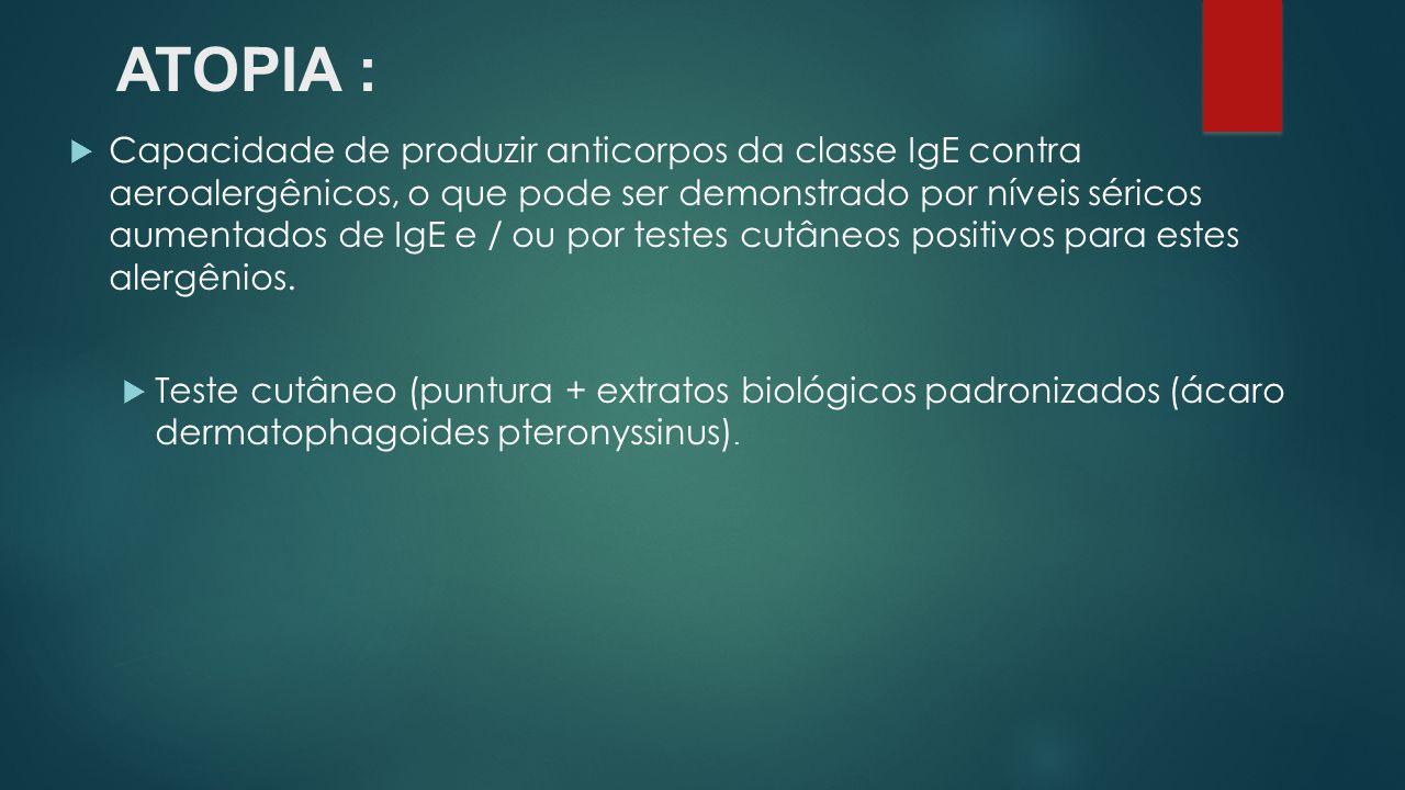 ATOPIA : Capacidade de produzir anticorpos da classe IgE contra aeroalergênicos, o que pode ser demonstrado por níveis séricos aumentados de IgE e / o