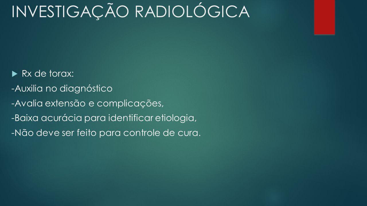 INVESTIGAÇÃO RADIOLÓGICA Rx de torax: -Auxilia no diagnóstico -Avalia extensão e complicações, -Baixa acurácia para identificar etiologia, -Não deve s