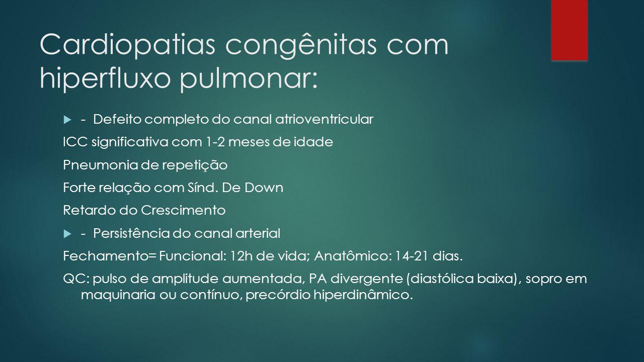 Cardiopatias congênitas com hiperfluxo pulmonar: - Defeito completo do canal atrioventricular ICC significativa com 1-2 meses de idade Pneumonia de re