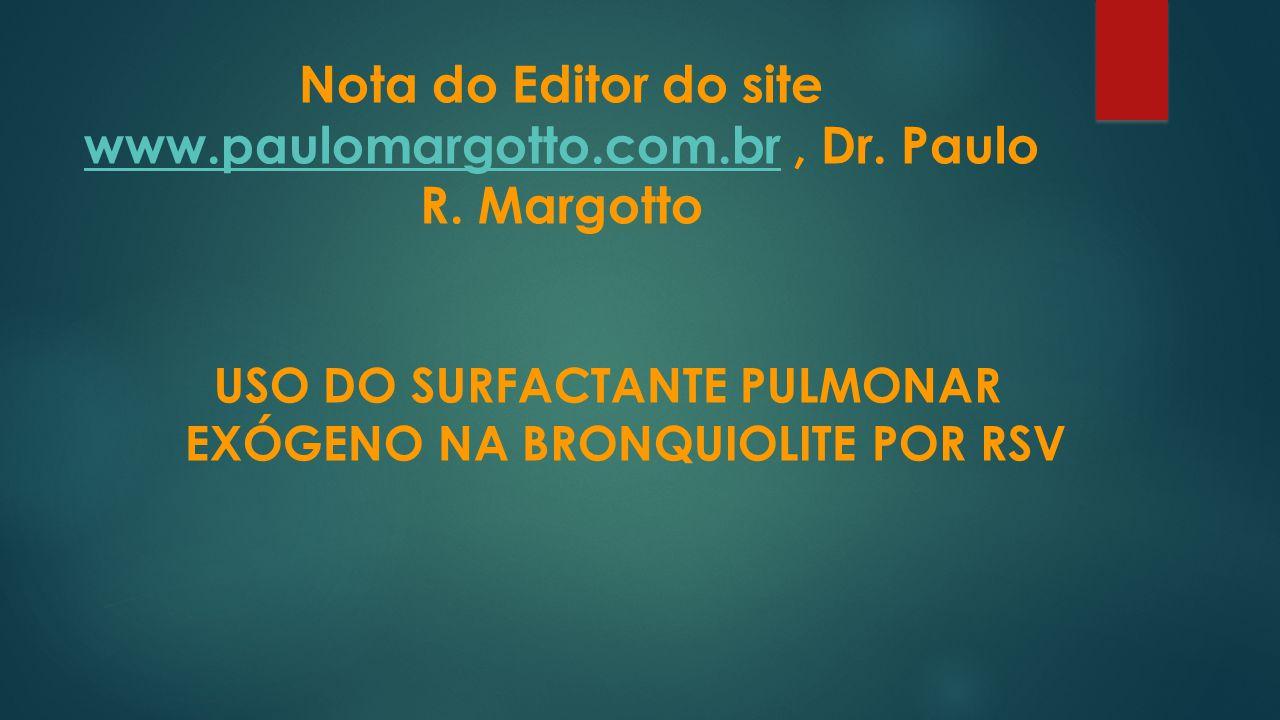 Nota do Editor do site www.paulomargotto.com.br, Dr. Paulo R. Margotto www.paulomargotto.com.br USO DO SURFACTANTE PULMONAR EXÓGENO NA BRONQUIOLITE PO