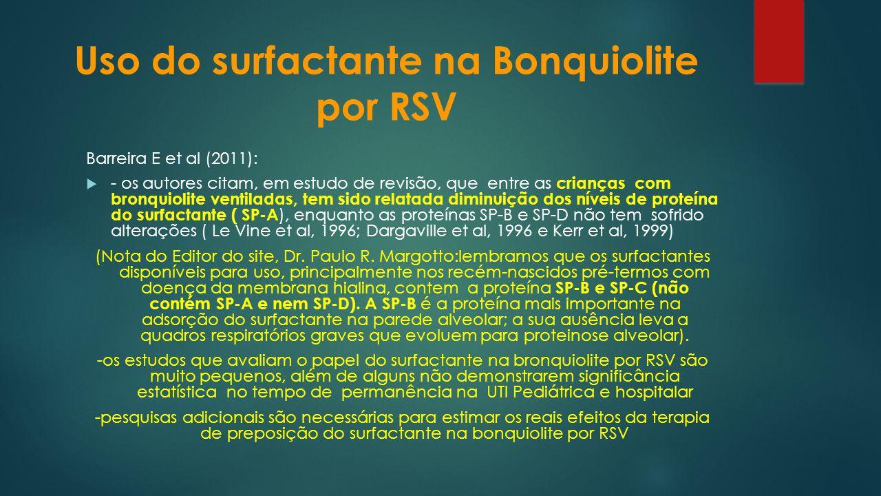 Barreira E et al (2011): - os autores citam, em estudo de revisão, que entre as crianças com bronquiolite ventiladas, tem sido relatada diminuição dos