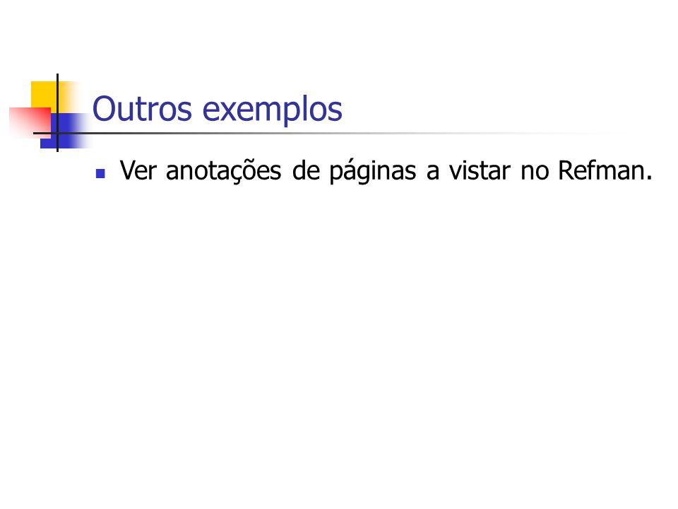 Outros exemplos Ver anotações de páginas a vistar no Refman.