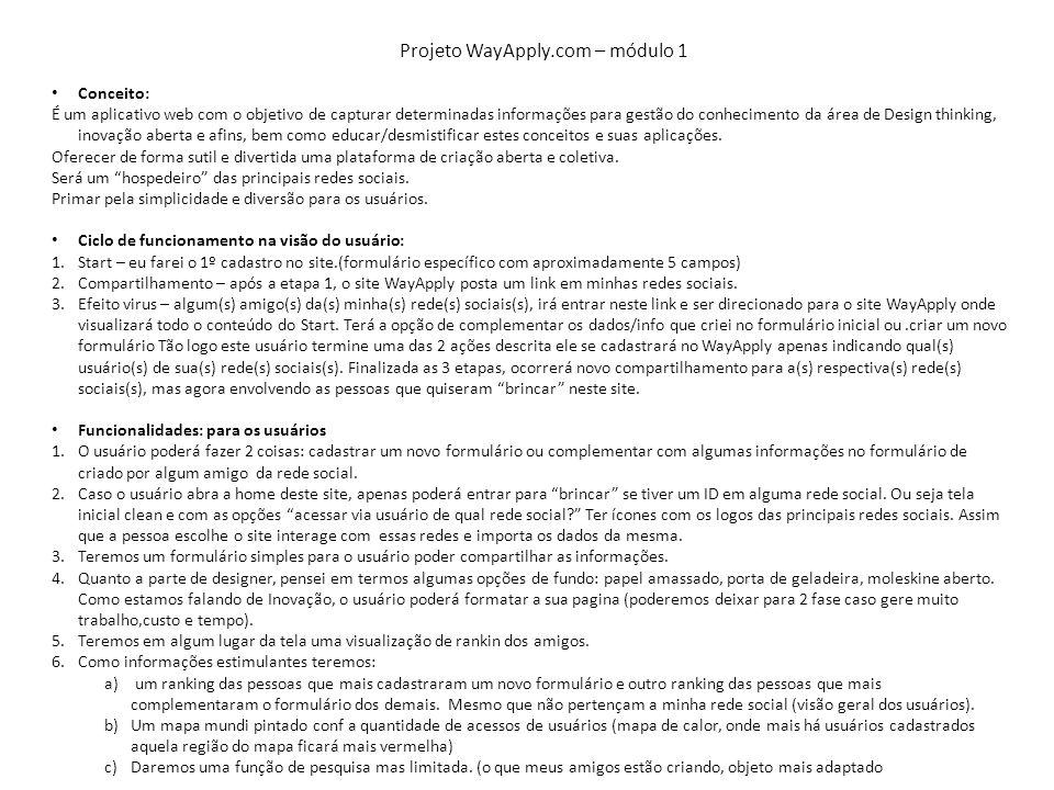 Projeto WayApply.com – módulo 1 Conceito: É um aplicativo web com o objetivo de capturar determinadas informações para gestão do conhecimento da área de Design thinking, inovação aberta e afins, bem como educar/desmistificar estes conceitos e suas aplicações.