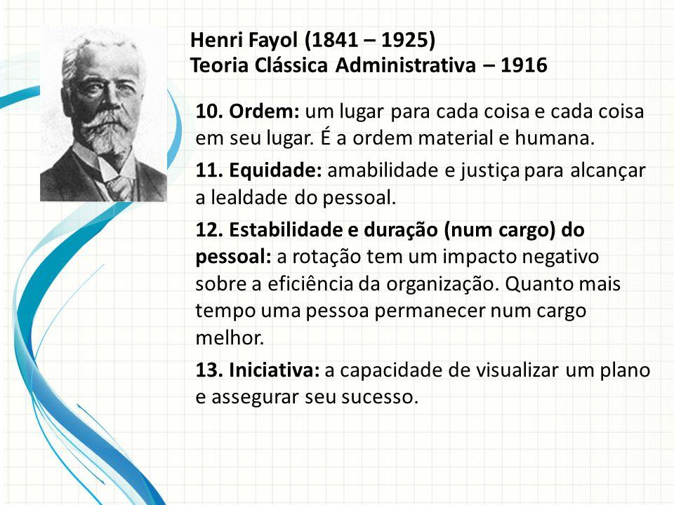 Henri Fayol (1841 – 1925) Teoria Clássica Administrativa – 1916 10.