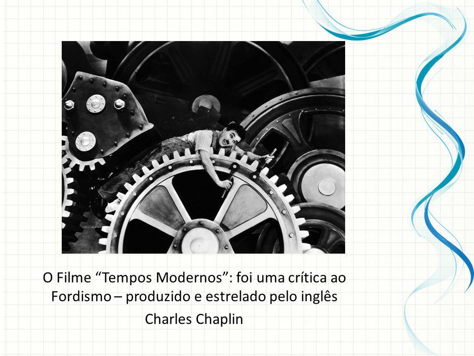 O Filme Tempos Modernos: foi uma crítica ao Fordismo – produzido e estrelado pelo inglês Charles Chaplin