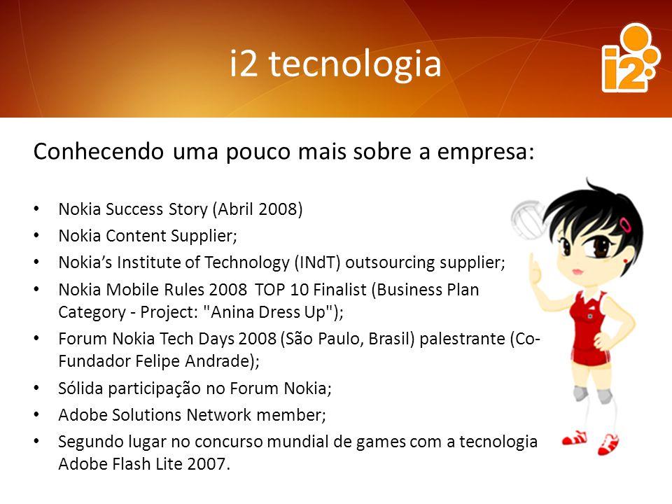 i2 tecnologia Alguns dos nossos clientes: Nokia Instituto Nokia de Tecnologia Pioco (China) London 2020 (UK) Banco do Brasil S/A