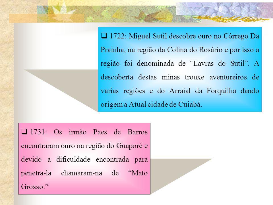 1722: Miguel Sutil descobre ouro no Córrego Da Prainha, na região da Colina do Rosário e por isso a região foi denominada de Lavras do Sutil.