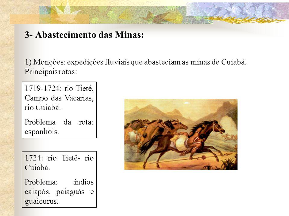 3- Abastecimento das Minas: 1) Monções: expedições fluviais que abasteciam as minas de Cuiabá.