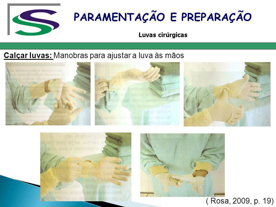 Calçar luvas: Manobras para ajustar a luva às mãos PARAMENTAÇÃO E PREPARAÇÃO Luvas cirúrgicas ( Rosa, 2009, p. 19)