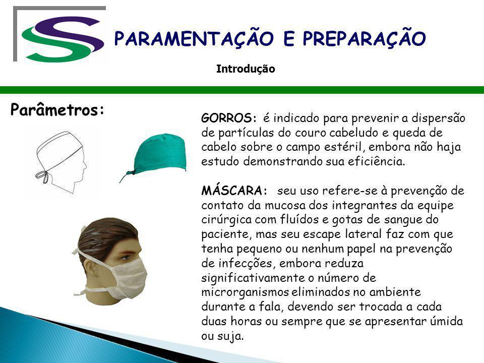 Parâmetros: GORROS: é indicado para prevenir a dispersão de partículas do couro cabeludo e queda de cabelo sobre o campo estéril, embora não haja estu