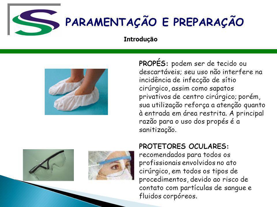 PROPÉS: podem ser de tecido ou descartáveis; seu uso não interfere na incidência de infecção de sítio cirúrgico, assim como sapatos privativos de cent