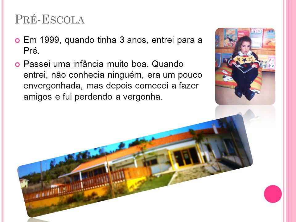 P RÉ -E SCOLA Em 1999, quando tinha 3 anos, entrei para a Pré.